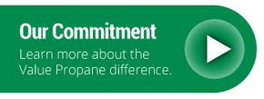 Our Commitment | Learn more about the Value Propane difference.